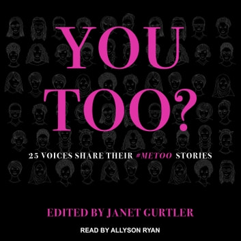 You Too? - 25 Voices Share Their #MeToo Stories audiobook by