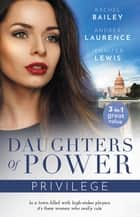 Daughters Of Power - Privilege/No Stranger to Scandal/A Very Exclusive Engagement/Affairs of State ebook by Jennifer Lewis, Rachel Bailey, Andrea Laurence