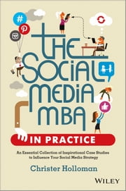 The Social Media MBA in Practice - An Essential Collection of Inspirational Case Studies to Influence your Social Media Strategy ebook by Christer Holloman