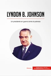 Lyndon B. Johnson - Un presidente en guerra contra la pobreza ebook by 50Minutos.es