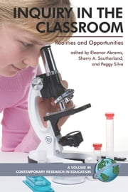 Inquiry in the Classroom - Realities and Opportunities ebook by