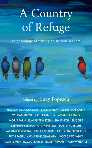 A Country of Refuge - An Anthology of Writing on Asylum Seekers ebook by Sebastian Barry,William Boyd,A.L. Kennedy,Hanif Kureshi