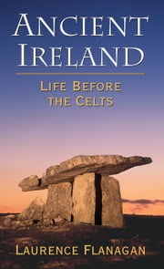 Ancient Ireland: Life Before the Celts ebook by Laurence Flanagan