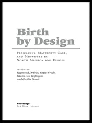 Birth By Design - Pregnancy, Maternity Care and Midwifery in North America and Europe ebook by Raymond De Vries,Cecilia Benoit,Edwin van Teijlingen,Sirpa Wrede