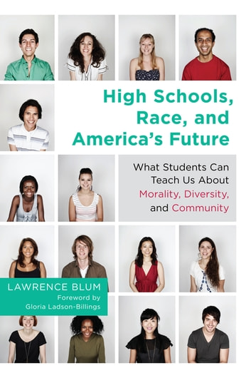 High Schools, Race, and America's Future - What Students Can Teach Us About Morality, Diversity, and Community ebook by Lawrence Blum