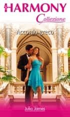 Accordo greco - Harmony Collezione eBook by Julia James