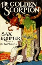 The Golden Scorpion ebook by Sax Rohmer