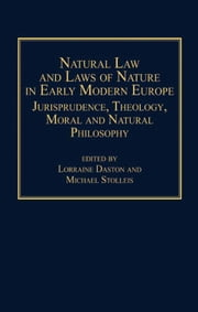 Natural Law and Laws of Nature in Early Modern Europe - Jurisprudence, Theology, Moral and Natural Philosophy ebook by Michael Stolleis,Prof Dr Lorraine Daston