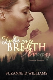 Take My Breath Away ebook by Suzanne D. Williams