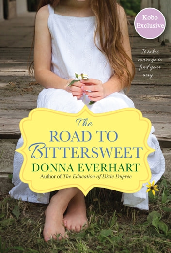 The Road to Bittersweet (Kobo Exclusive) ebook by Donna Everhart