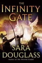 The Infinity Gate - DarkGlass Mountain: Book Three eBook by Sara Douglass