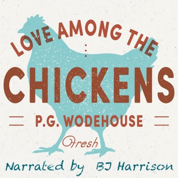 Love Among the Chickens - Fresh audiobook by P. G. Wodehouse