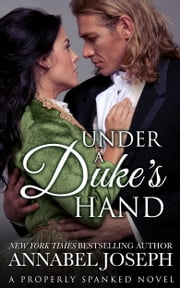 Under A Duke's Hand ebook by Annabel Joseph