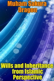 Wills and Inheritance from Islamic Perspective ebook by Muham Sakura Dragon