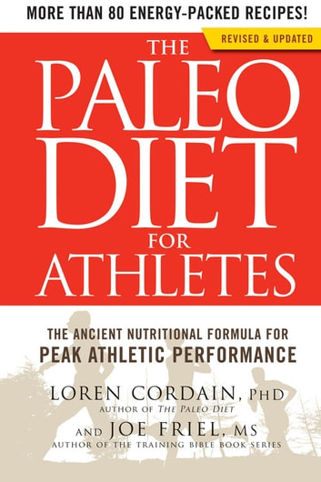 The Paleo Diet for Athletes - The Ancient Nutritional Formula for Peak Athletic Performance (Revised Edition) ebook by Loren Cordain,Joe Friel