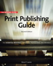 Official Adobe Print Publishing Guide, Second Edition: The Essential Resource for Design, Production, and Prepress, The - The Essential Resource for Design, Production, and Prepress, The ebook by Brian P. Lawler