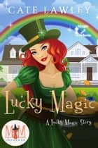 Lucky Magic: Magic and Mayhem Universe - Lucky Magic, #1 ebook by Cate Lawley