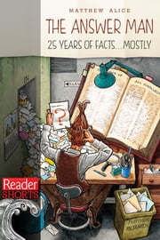 The Answer Man - 25 Years of Facts...Mostly ebook by Matthew Alice