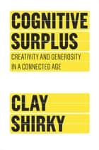 Cognitive Surplus ebook by Clay Shirky