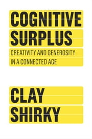 Cognitive Surplus - How Technology Makes Consumers into Collaborators ebook by Clay Shirky