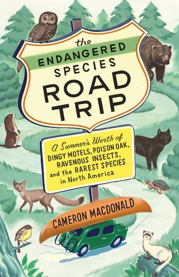 Endangered Species Road Trip, The - A Summer's Worth of Dingy Motels, Poison Oak, Ravenous Insects, and the Rarest Species in North America ebook by Cameron MacDonald