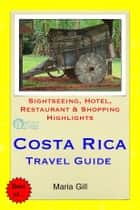 Costa Rica (Central America) Travel Guide - Sightseeing, Hotel, Restaurant & Shopping Highlights (Illustrated) ebook by Maria Gill