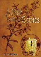 A Peep Behind The Scenes ebook by O. F. Walton, Illustrator (Unknown)