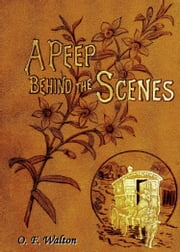 A Peep Behind The Scenes ebook by O. F. Walton,Illustrator (Unknown)