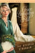 The Beloved Stranger ebook by Grace Livingston Hill