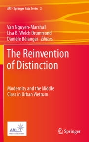 The Reinvention of Distinction - Modernity and the Middle Class in Urban Vietnam ebook by Van Nguyen-Marshall,Lisa B. Welch Drummond,Danièle Bélanger