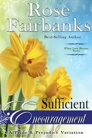Sufficient Encouragement - A Pride and Prejudice Variation ebook by Rose Fairbanks