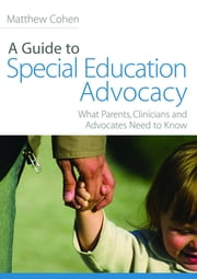 A Guide to Special Education Advocacy - What Parents, Clinicians and Advocates Need to Know ebook by Kobo.Web.Store.Products.Fields.ContributorFieldViewModel