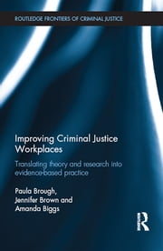 Improving Criminal Justice Workplaces - Translating theory and research into evidence-based practice ebook by Paula Brough,Jennifer M. Brown,Amanda Biggs