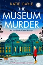 The Museum Murder - An utterly unputdownable cozy mystery ebook by Katie Gayle