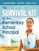 The Survival Kit for the Elementary School Principal ebook by Abby B. (Barry) Bergman,Judith (Judy) E. Powers,Michael L. Pullen