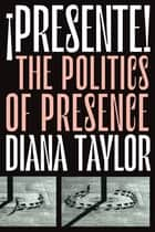 ¡Presente! - The Politics of Presence ebook by Diana Taylor