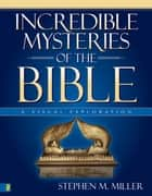 Incredible Mysteries of the Bible ebook by Stephen M. Miller