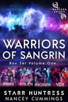 Warriors of Sangrin: Box Set Volume One ebook by Starr Huntress, Nancey Cummings