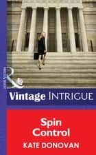 Spin Control (Mills & Boon Intrigue) (Bombshell, Book 56) ebook by Kate Donovan