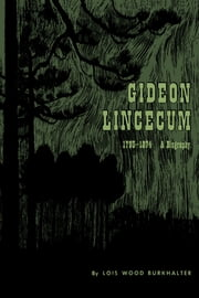 Gideon Lincecum, 1793-1874 - A Biography ebook by Lois Wood Burkhalter