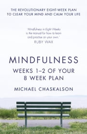 Mindfulness: Weeks 1-2 of Your 8-Week Plan ebook by Kobo.Web.Store.Products.Fields.ContributorFieldViewModel