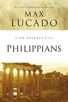 Life Lessons from Philippians - Guide to Joy ebook by Max Lucado