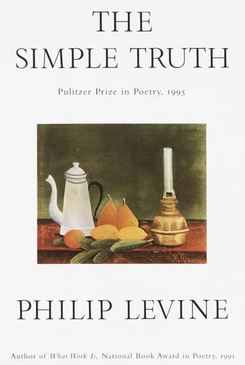 The Simple Truth - Poems ebook by Philip Levine