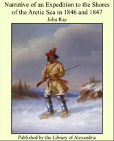 Narrative of an Expedition to The Shores of The Arctic Sea in 1846 and 1847 ebook by John Rae