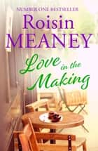 Love in the Making ebook by Roisin Meaney