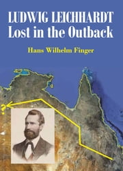 Ludwig Leichhardt - Lost in the Outback ebook by Hans Finger Wilhelm