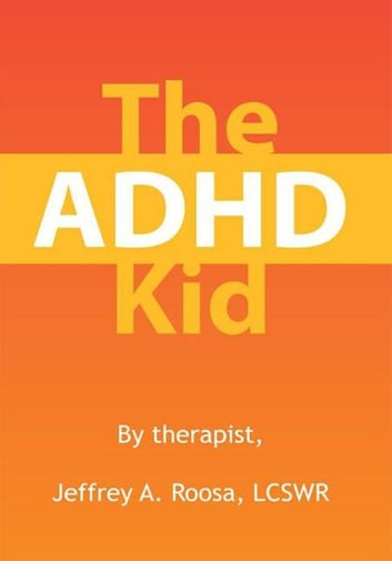 The ADHD Kid ebook by LCSWR Jeffrey A. Roosa