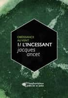 "L'Incessant - Le premier volume du cycle ""Obéissance au vent"" ebook by Jacques Ancet"