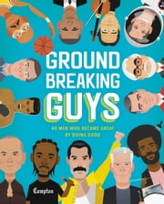 Groundbreaking Guys - 40 Men Who Became Great by Doing Good 電子書 by Stephanie True Peters, Shamel Washington