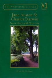 Jane Austen & Charles Darwin - Naturalists and Novelists ebook by Professor Peter W Graham,Professor Vincent Newey,Professor Joanne Shattock